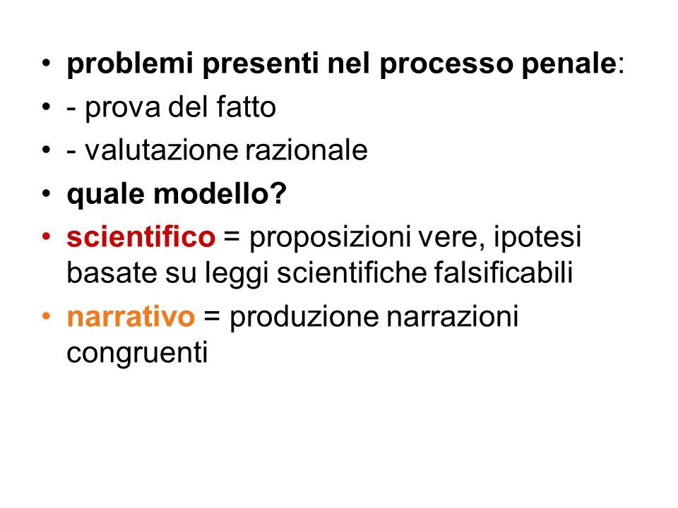 problemi presenti nel processo penale: - prova del fatto - valutazione razionale quale modello? scientifico = proposizioni vere, ipotesi basate su leg