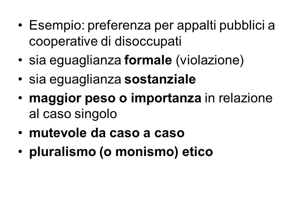 Esempio: preferenza per appalti pubblici a cooperative di disoccupati sia eguaglianza formale (violazione) sia eguaglianza sostanziale maggior peso o