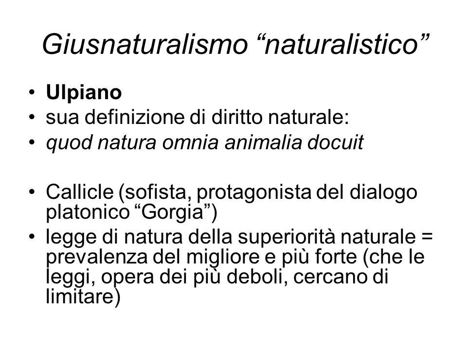 Giusnaturalismo naturalistico Ulpiano sua definizione di diritto naturale: quod natura omnia animalia docuit Callicle (sofista, protagonista del dialo