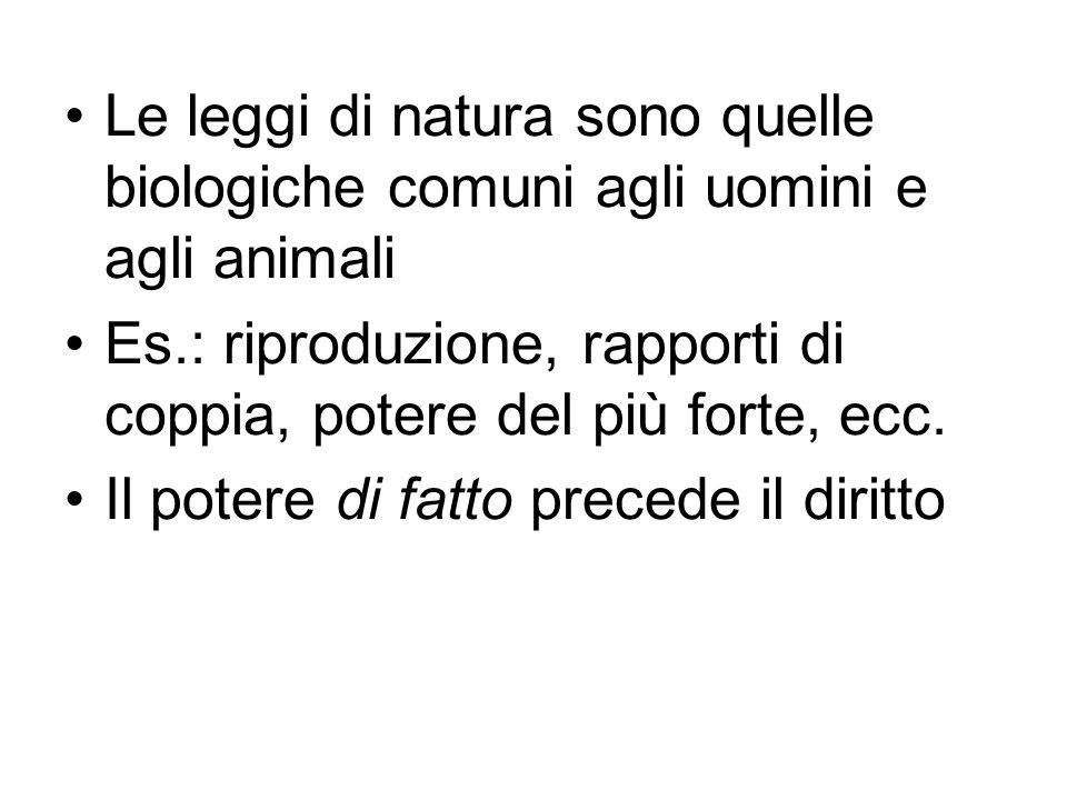Le leggi di natura sono quelle biologiche comuni agli uomini e agli animali Es.: riproduzione, rapporti di coppia, potere del più forte, ecc. Il poter