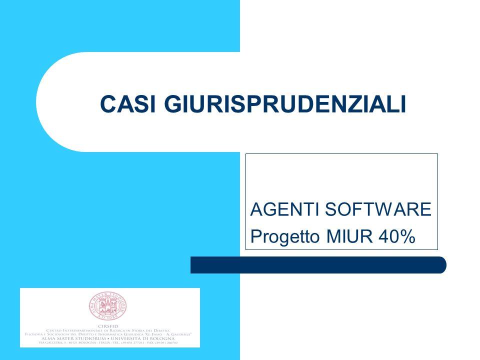 CASI GIURISPRUDENZIALI AGENTI SOFTWARE Progetto MIUR 40%
