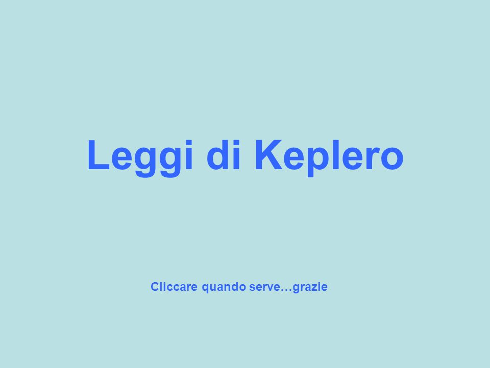 Leggi di Keplero Cliccare quando serve…grazie