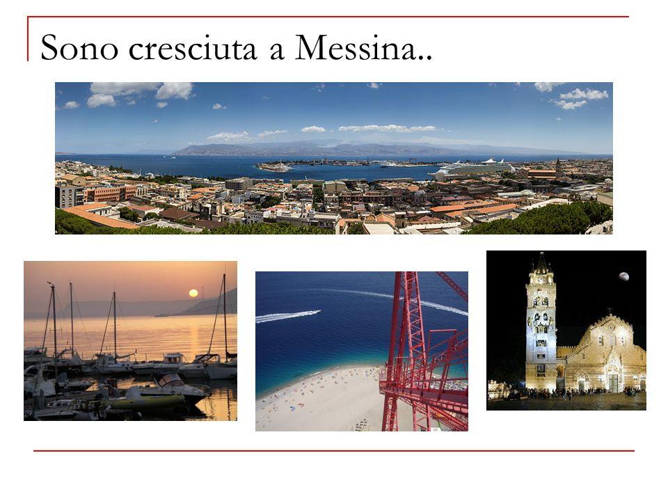 Sono cresciuta a Messina..