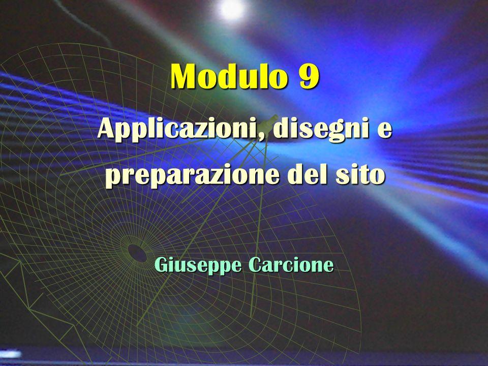 Modulo 9 Applicazioni, disegni e preparazione del sito Giuseppe Carcione