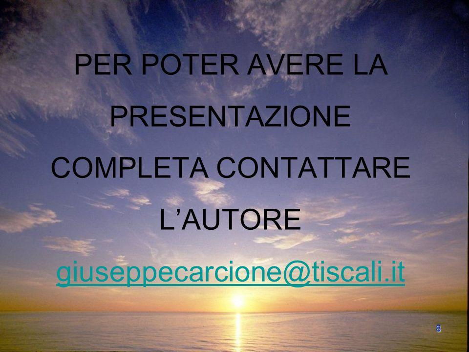 8 PER POTER AVERE LA PRESENTAZIONE COMPLETA CONTATTARE LAUTORE giuseppecarcione@tiscali.it giuseppecarcione@tiscali.it