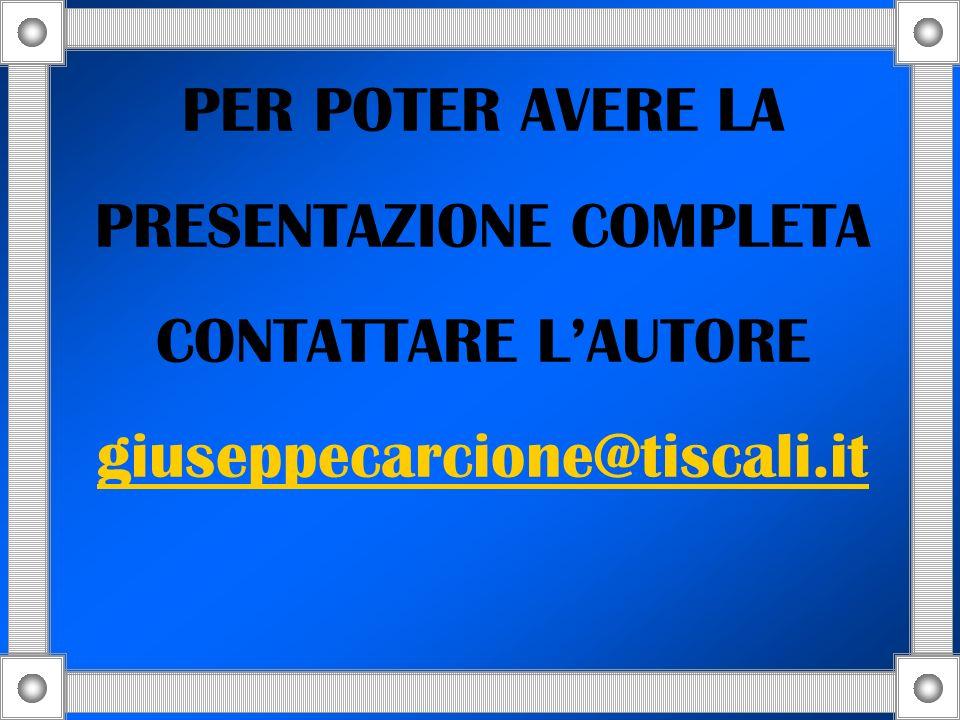 PER POTER AVERE LA PRESENTAZIONE COMPLETA CONTATTARE LAUTORE giuseppecarcione@tiscali.it giuseppecarcione@tiscali.it