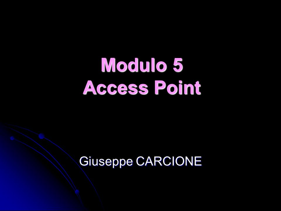 Modulo 5 Access Point Giuseppe CARCIONE