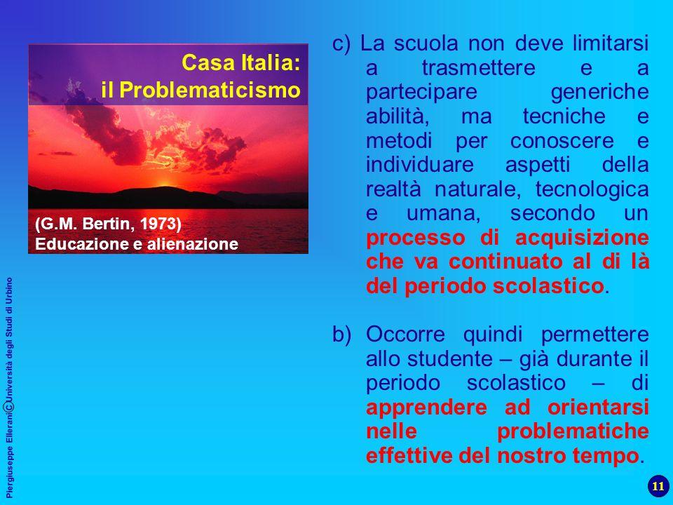 11 Piergiuseppe Ellerani C Università degli Studi di Urbino c) La scuola non deve limitarsi a trasmettere e a partecipare generiche abilità, ma tecnic
