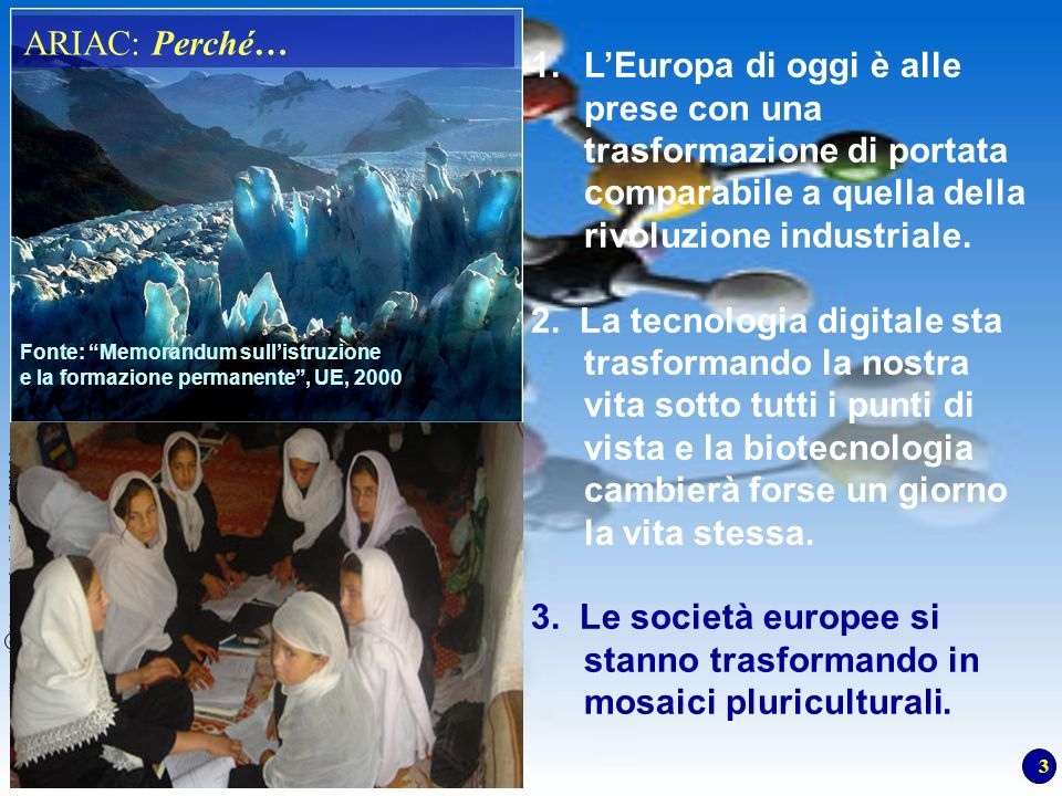 3 Piergiuseppe Ellerani C Università degli Studi di Urbino Fonte: Memorandum sullistruzione e la formazione permanente, UE, 2000 ARIAC: Perché… 1.LEur