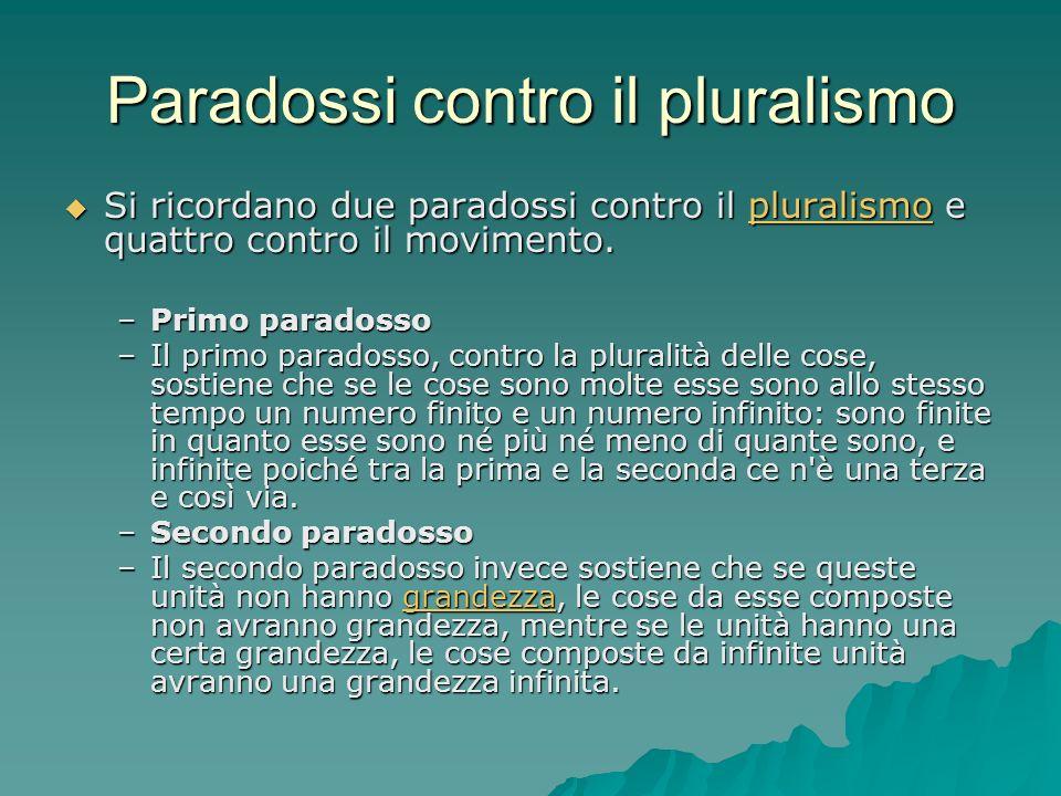 Paradossi contro il pluralismo Si ricordano due paradossi contro il pluralismo e quattro contro il movimento. Si ricordano due paradossi contro il plu