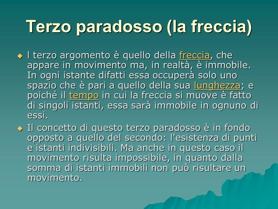 Terzo paradosso (la freccia) l terzo argomento è quello della freccia, che appare in movimento ma, in realtà, è immobile. In ogni istante difatti essa