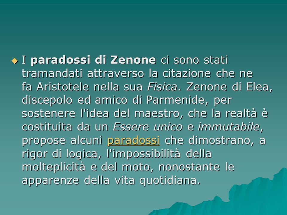 I paradossi di Zenone ci sono stati tramandati attraverso la citazione che ne fa Aristotele nella sua Fisica. Zenone di Elea, discepolo ed amico di Pa