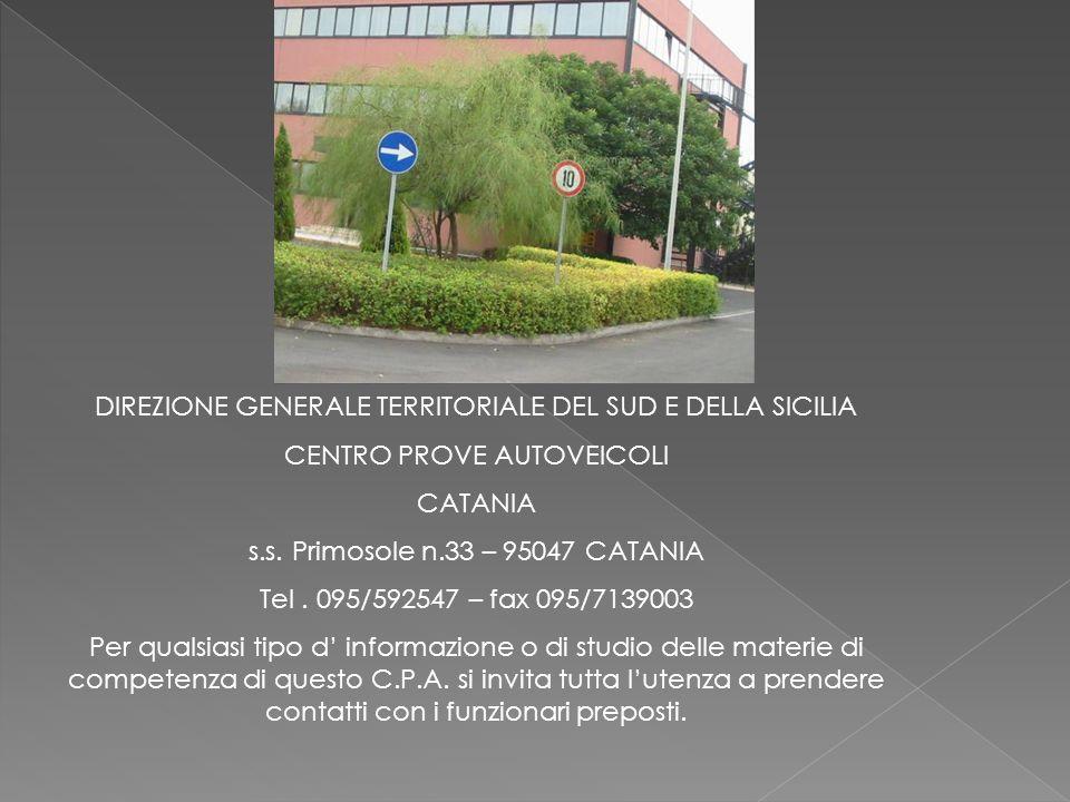 DIREZIONE GENERALE TERRITORIALE DEL SUD E DELLA SICILIA CENTRO PROVE AUTOVEICOLI CATANIA s.s. Primosole n.33 – 95047 CATANIA Tel. 095/592547 – fax 095