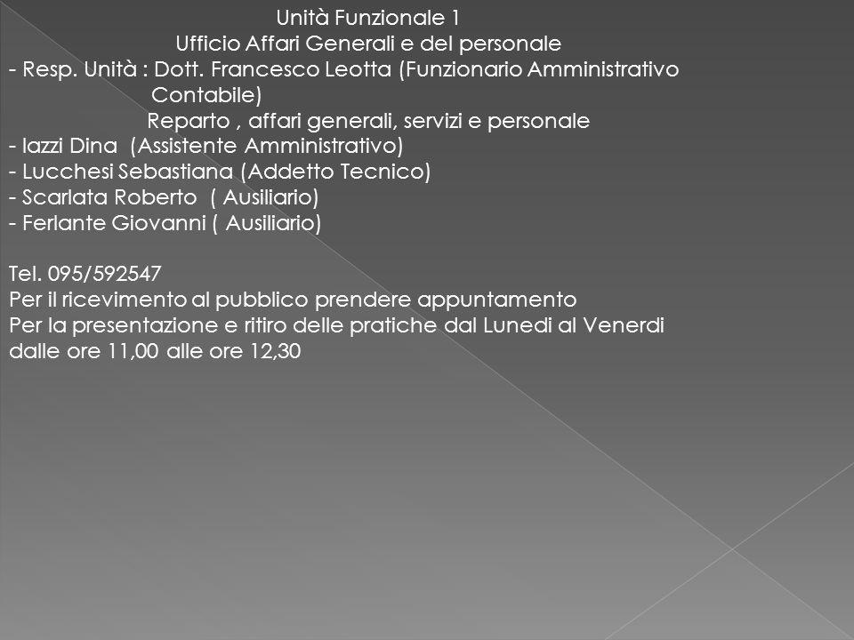 Unità Funzionale 1 Ufficio Affari Generali e del personale - Resp. Unità : Dott. Francesco Leotta (Funzionario Amministrativo Contabile) Reparto, affa