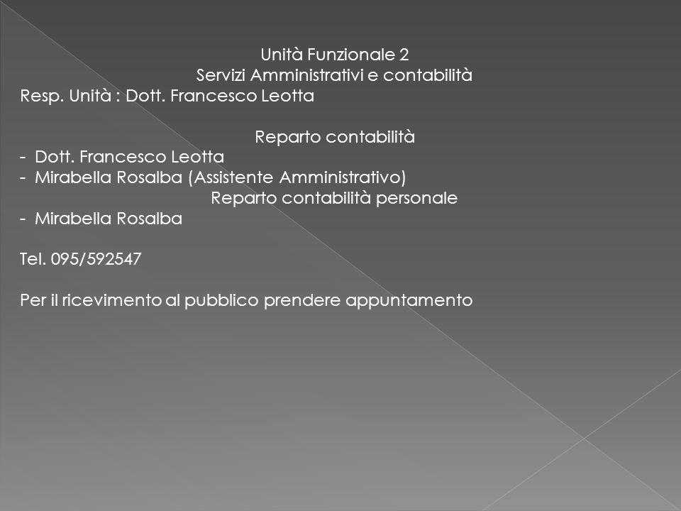 Unità Funzionale 2 Servizi Amministrativi e contabilità Resp. Unità : Dott. Francesco Leotta Reparto contabilità - Dott. Francesco Leotta - Mirabella
