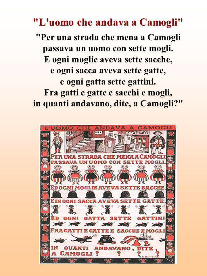 L uomo che andava a Camogli Per una strada che mena a Camogli passava un uomo con sette mogli.