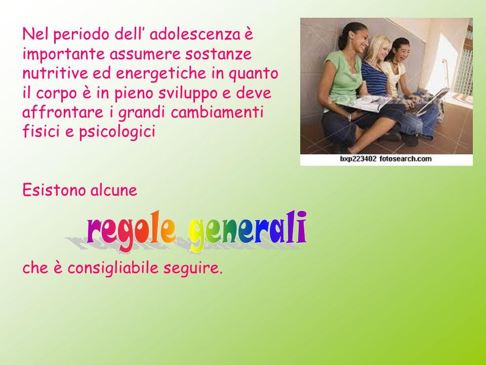 Nel periodo dell adolescenza è importante assumere sostanze nutritive ed energetiche in quanto il corpo è in pieno sviluppo e deve affrontare i grandi