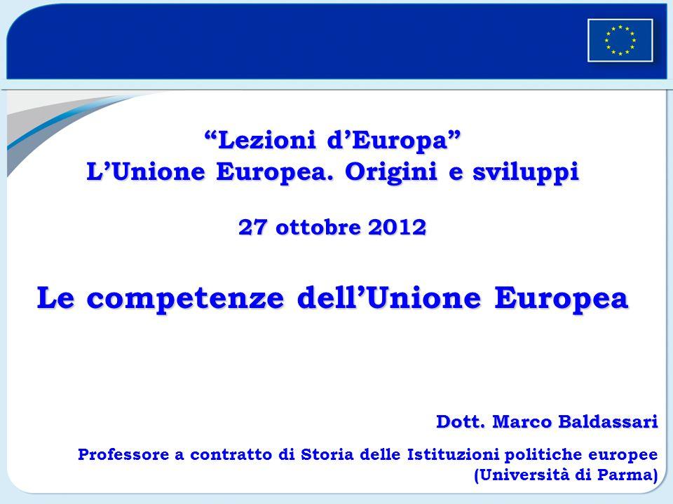 Lezioni dEuropaLezioni dEuropa LUnione Europea. Origini e sviluppi 27 ottobre 2012 Le competenze dellUnione Europea Dott. Marco Baldassari Professore