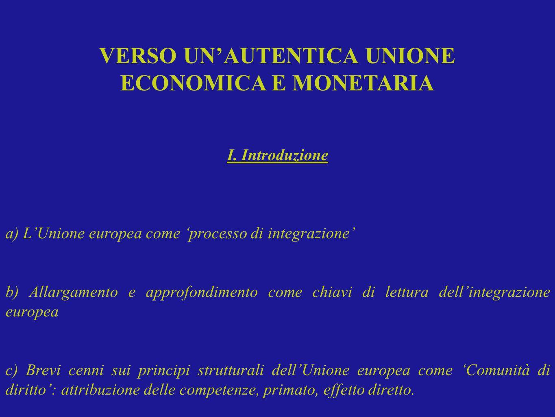 I. Introduzione a) LUnione europea come processo di integrazione b) Allargamento e approfondimento come chiavi di lettura dellintegrazione europea c)