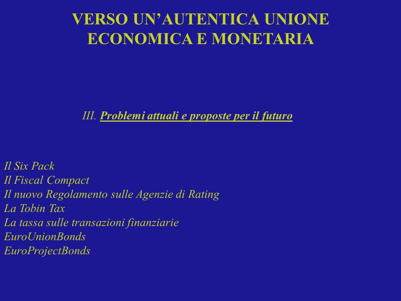 Il Six Pack Il Fiscal Compact Il nuovo Regolamento sulle Agenzie di Rating La Tobin Tax La tassa sulle transazioni finanziarie EuroUnionBonds EuroProj