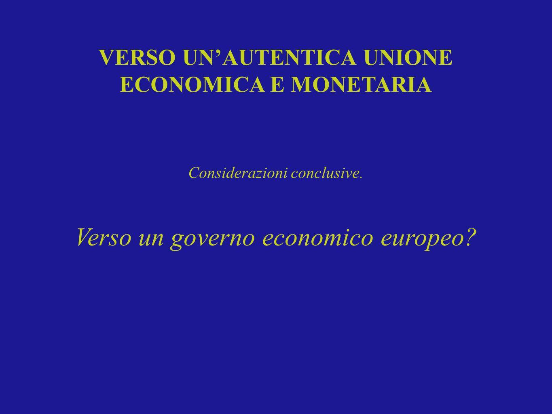 Considerazioni conclusive. Verso un governo economico europeo? VERSO UNAUTENTICA UNIONE ECONOMICA E MONETARIA