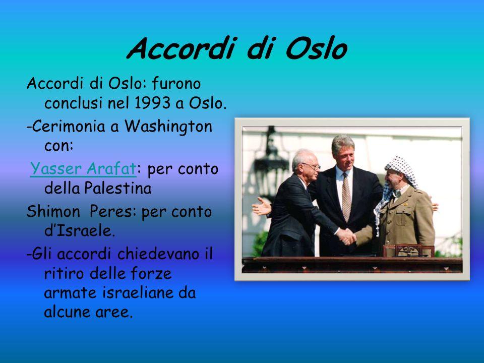 Accordi di Oslo Accordi di Oslo: furono conclusi nel 1993 a Oslo.