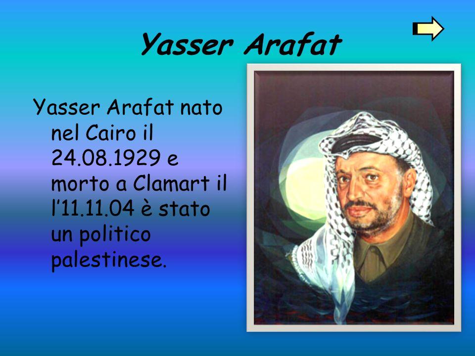 Yasser Arafat Yasser Arafat nato nel Cairo il 24.08.1929 e morto a Clamart il l11.11.04 è stato un politico palestinese.