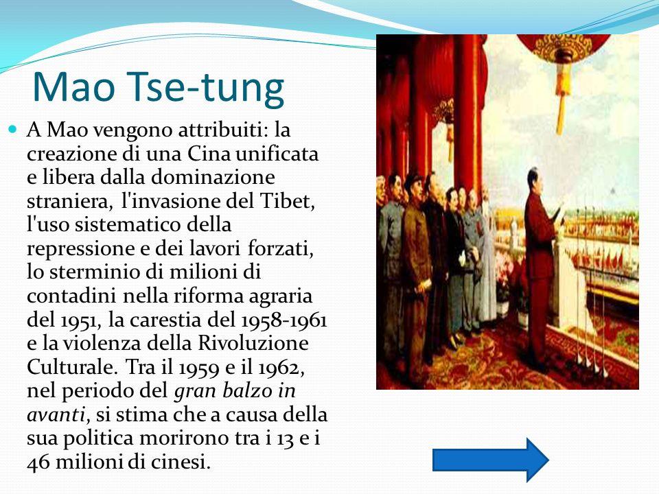 Mao Tse-tung A Mao vengono attribuiti: la creazione di una Cina unificata e libera dalla dominazione straniera, l'invasione del Tibet, l'uso sistemati