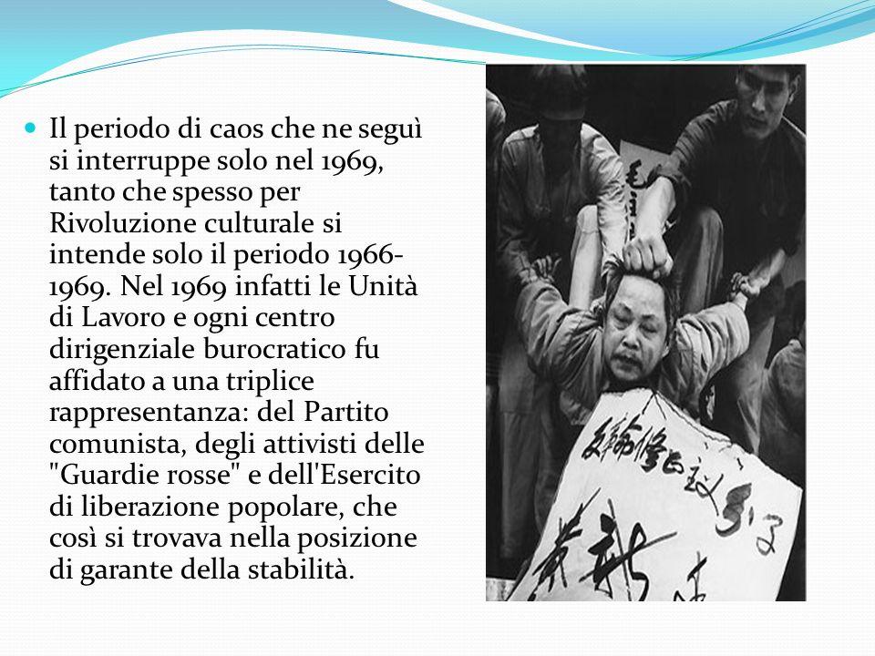 Il periodo di caos che ne seguì si interruppe solo nel 1969, tanto che spesso per Rivoluzione culturale si intende solo il periodo 1966- 1969. Nel 196