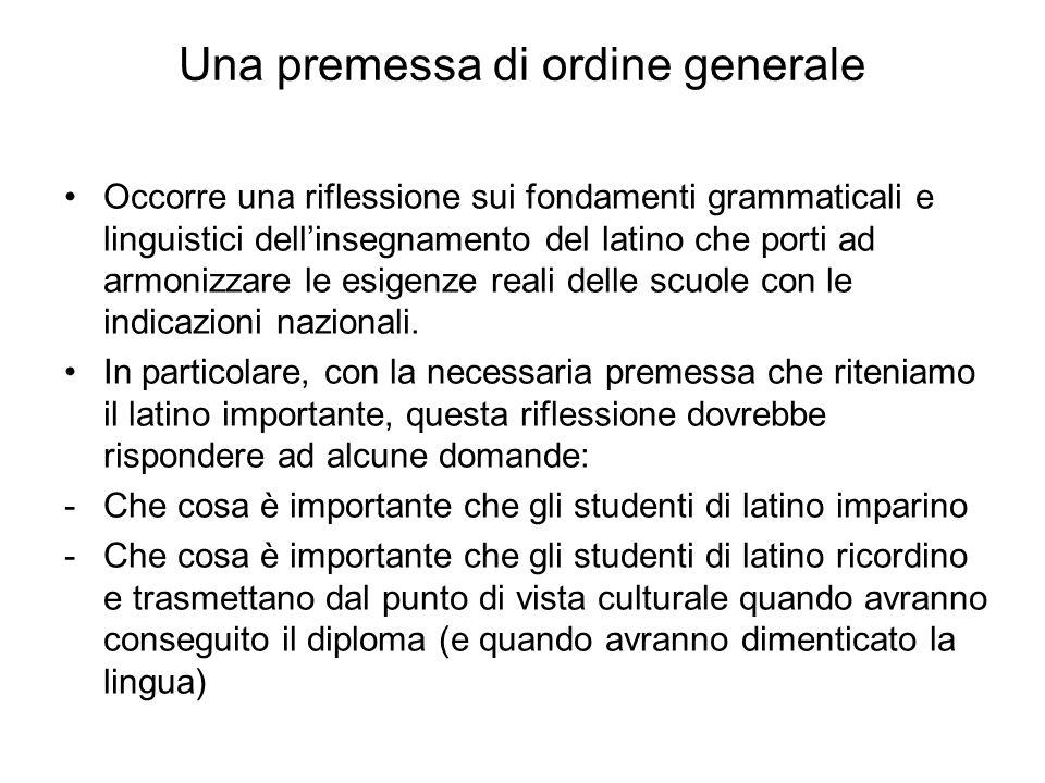 Una premessa di ordine generale Occorre una riflessione sui fondamenti grammaticali e linguistici dellinsegnamento del latino che porti ad armonizzare