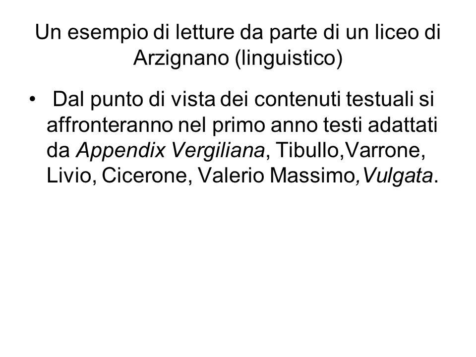 Un esempio di letture da parte di un liceo di Arzignano (linguistico) Dal punto di vista dei contenuti testuali si affronteranno nel primo anno testi