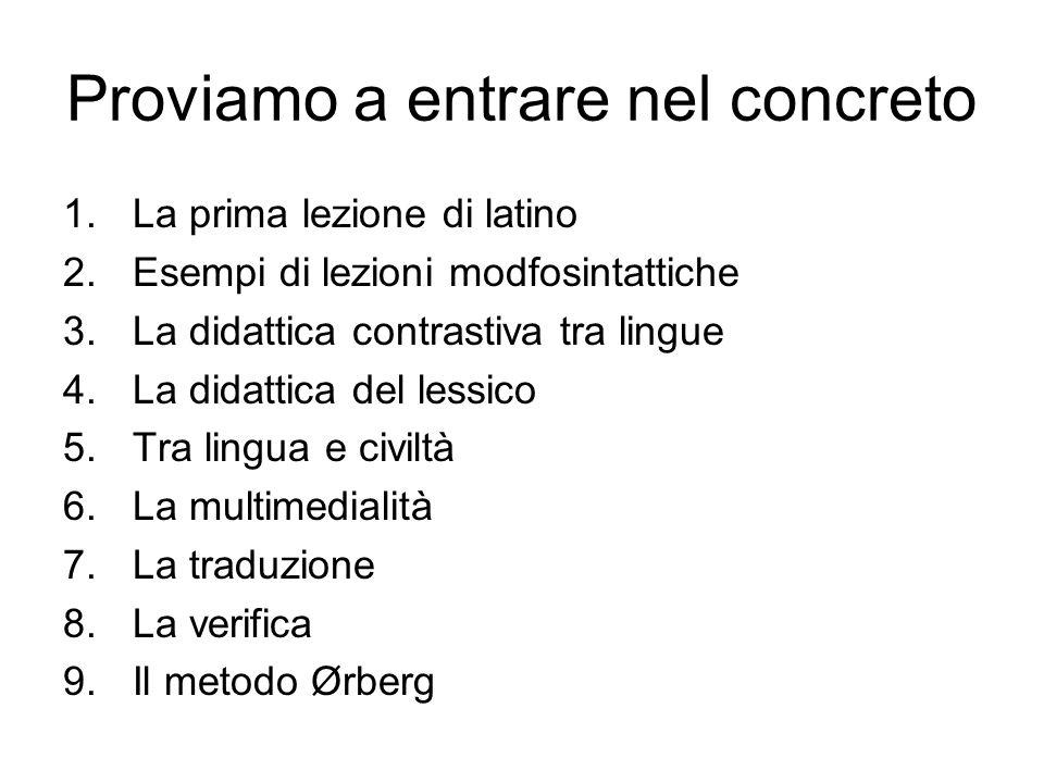 Proviamo a entrare nel concreto 1.La prima lezione di latino 2.Esempi di lezioni modfosintattiche 3.La didattica contrastiva tra lingue 4.La didattica