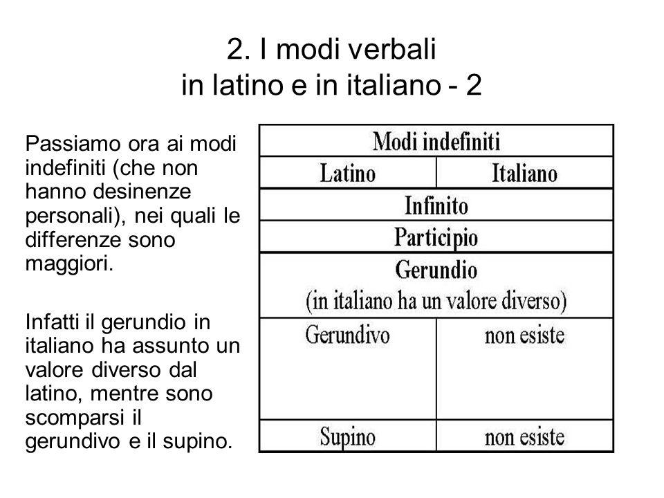 2. I modi verbali in latino e in italiano - 2 Passiamo ora ai modi indefiniti (che non hanno desinenze personali), nei quali le differenze sono maggio