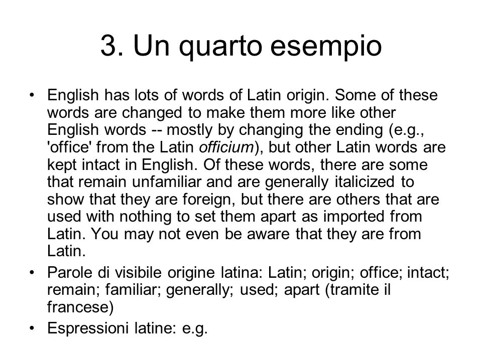 3. Un quarto esempio English has lots of words of Latin origin. Some of these words are changed to make them more like other English words -- mostly b