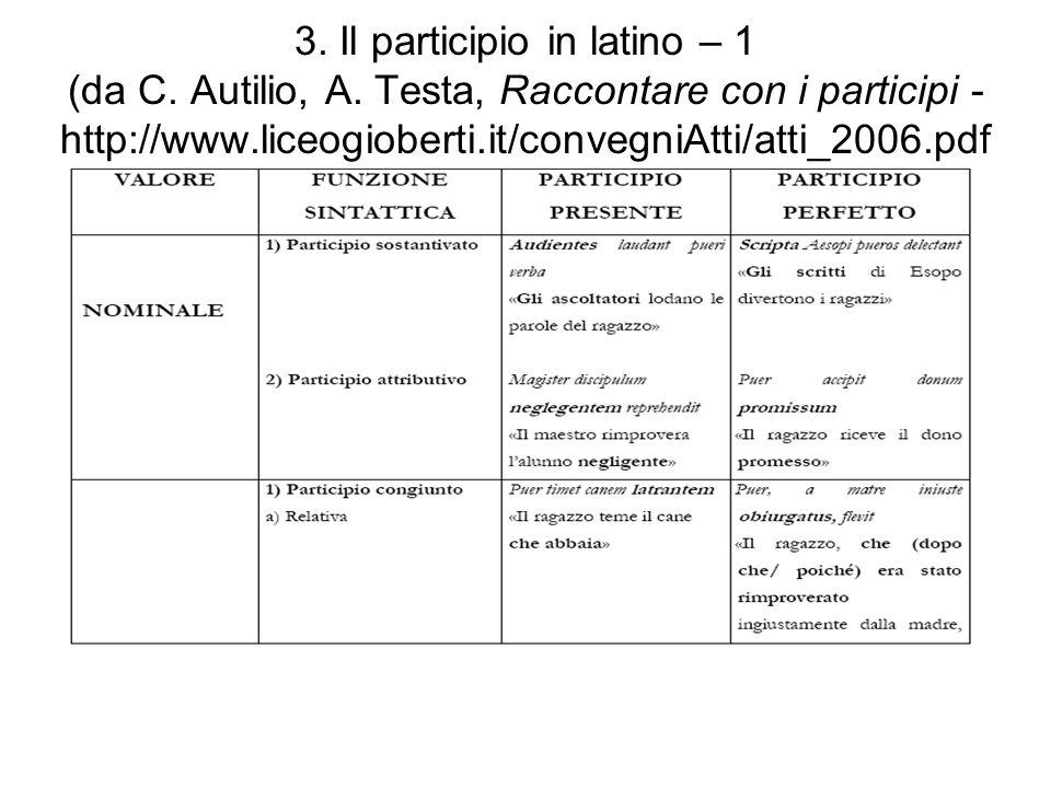 3. Il participio in latino – 1 (da C. Autilio, A. Testa, Raccontare con i participi - http://www.liceogioberti.it/convegniAtti/atti_2006.pdf