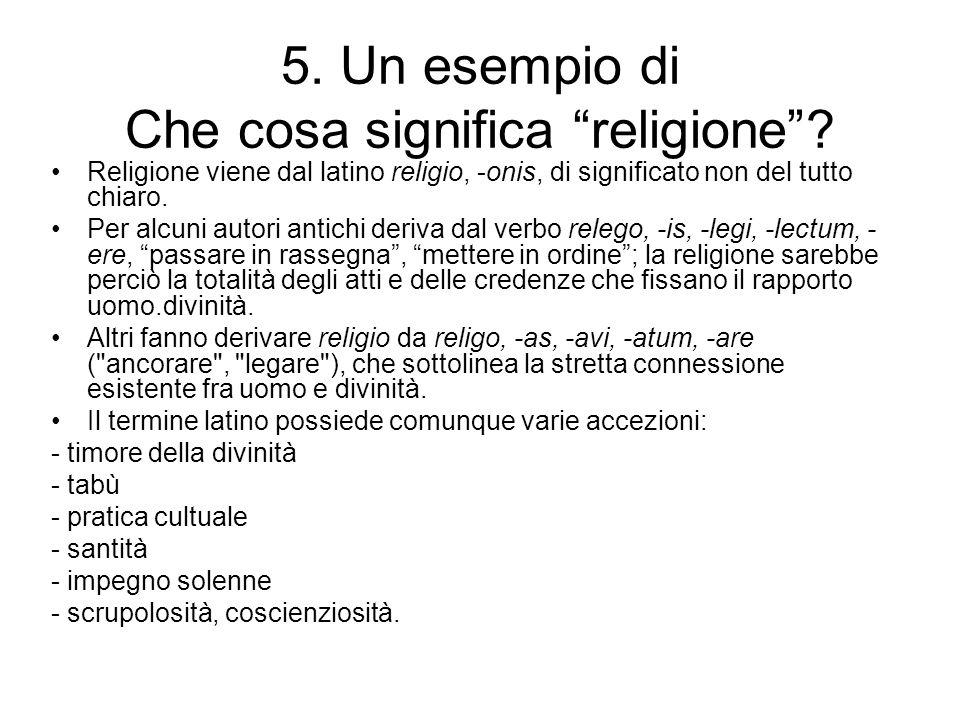 5. Un esempio di Che cosa significa religione? Religione viene dal latino religio, -onis, di significato non del tutto chiaro. Per alcuni autori antic