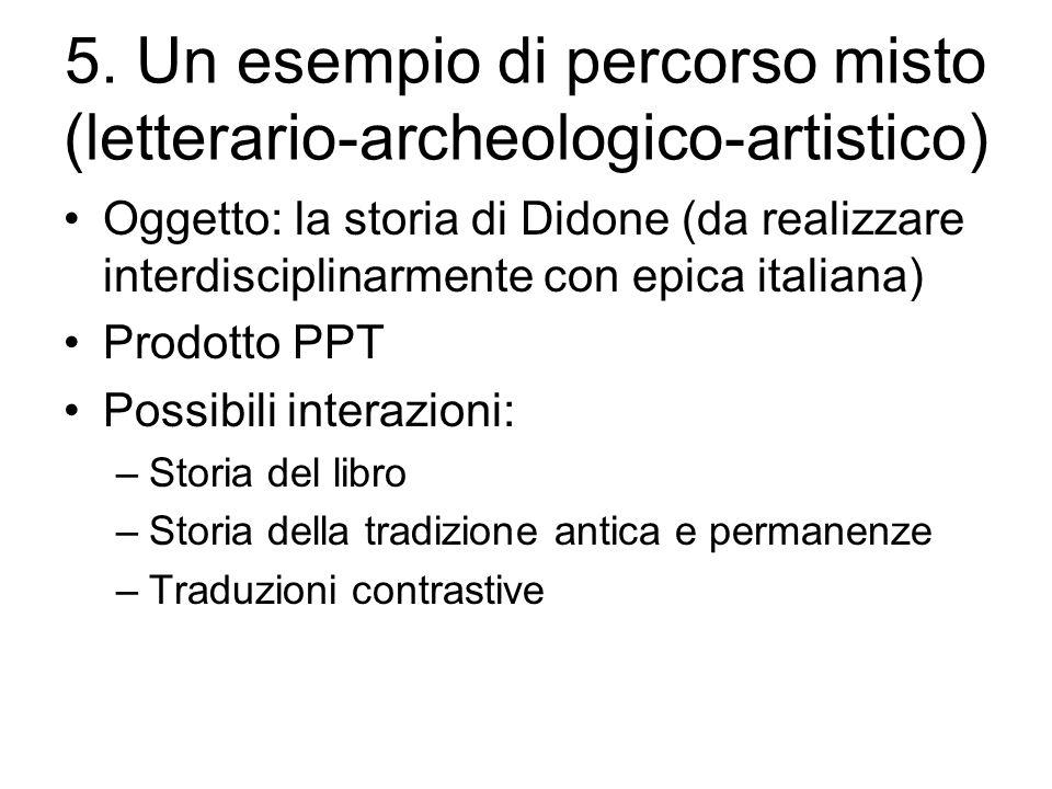 5. Un esempio di percorso misto (letterario-archeologico-artistico) Oggetto: la storia di Didone (da realizzare interdisciplinarmente con epica italia