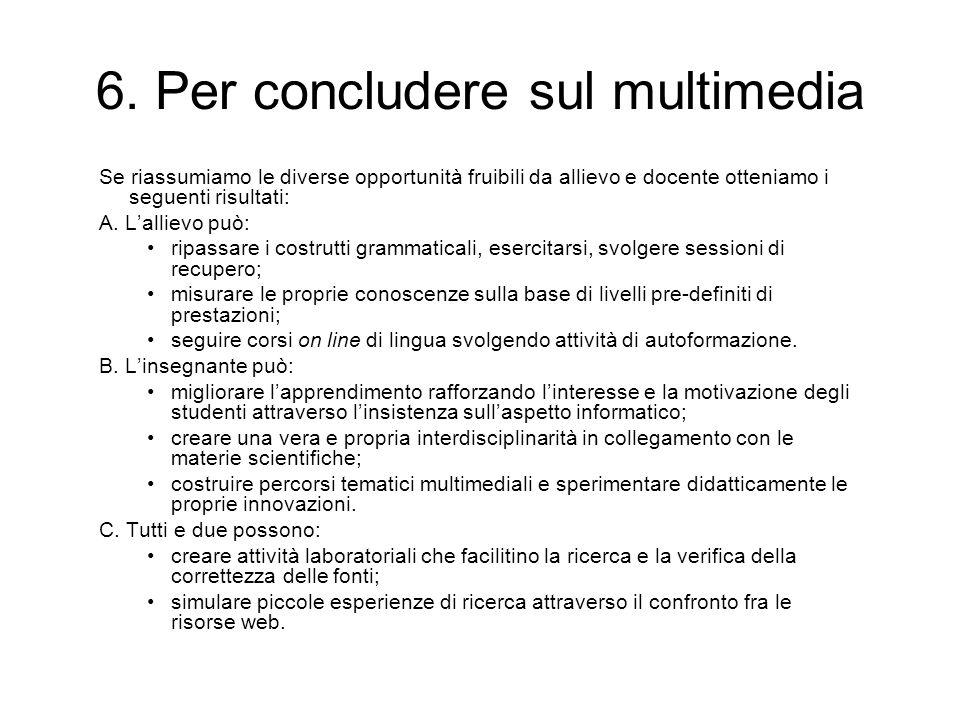 6. Per concludere sul multimedia Se riassumiamo le diverse opportunità fruibili da allievo e docente otteniamo i seguenti risultati: A. Lallievo può:
