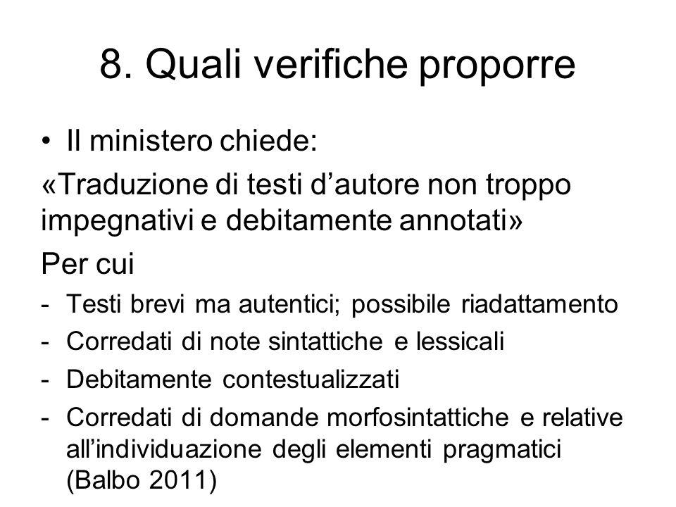 8. Quali verifiche proporre Il ministero chiede: «Traduzione di testi dautore non troppo impegnativi e debitamente annotati» Per cui -Testi brevi ma a