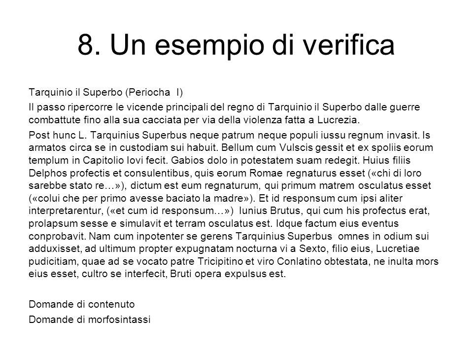 8. Un esempio di verifica Tarquinio il Superbo (Periocha I) Il passo ripercorre le vicende principali del regno di Tarquinio il Superbo dalle guerre c