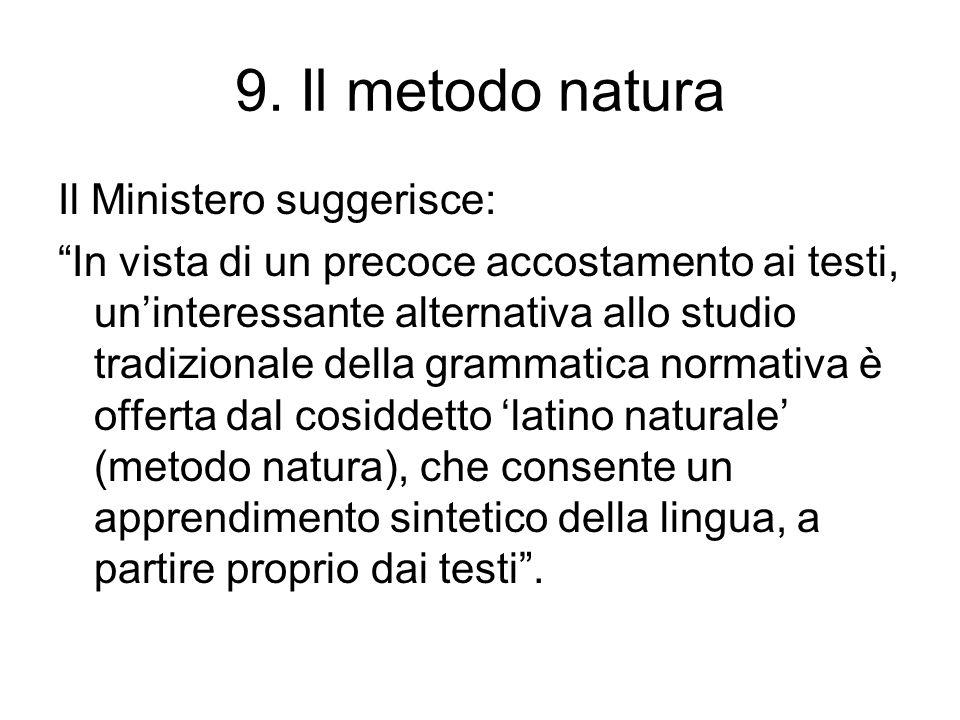 9. Il metodo natura Il Ministero suggerisce: In vista di un precoce accostamento ai testi, uninteressante alternativa allo studio tradizionale della g