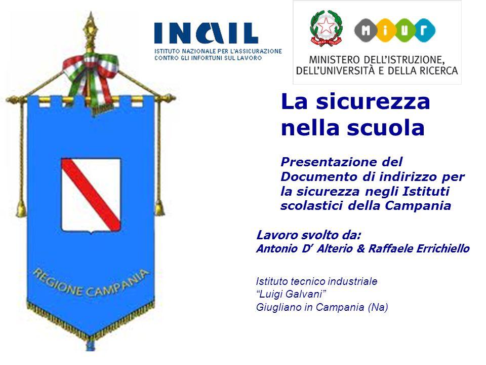 La sicurezza nella scuola Presentazione del Documento di indirizzo per la sicurezza negli Istituti scolastici della Campania Lavoro svolto da: Antonio