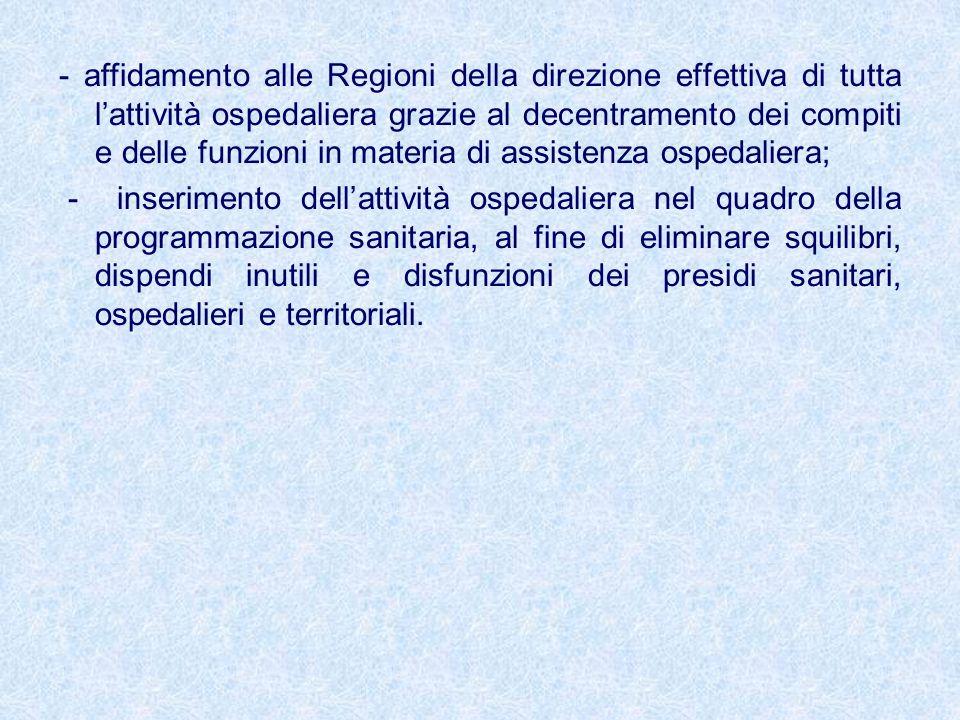- affidamento alle Regioni della direzione effettiva di tutta lattività ospedaliera grazie al decentramento dei compiti e delle funzioni in materia di