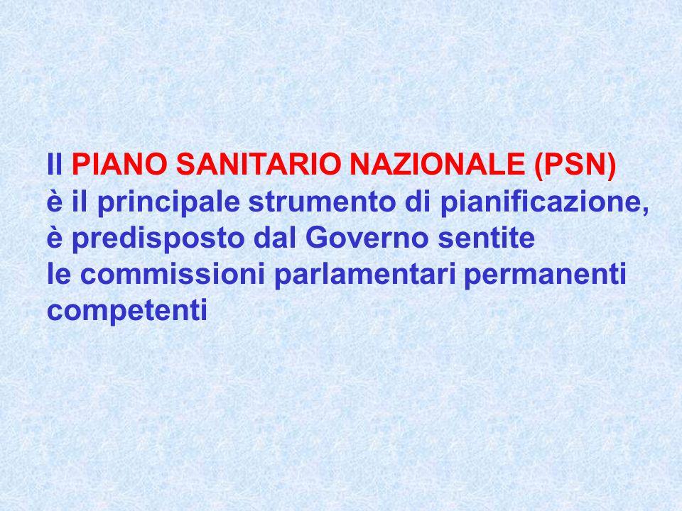 Il PIANO SANITARIO NAZIONALE (PSN) è il principale strumento di pianificazione, è predisposto dal Governo sentite le commissioni parlamentari permanen