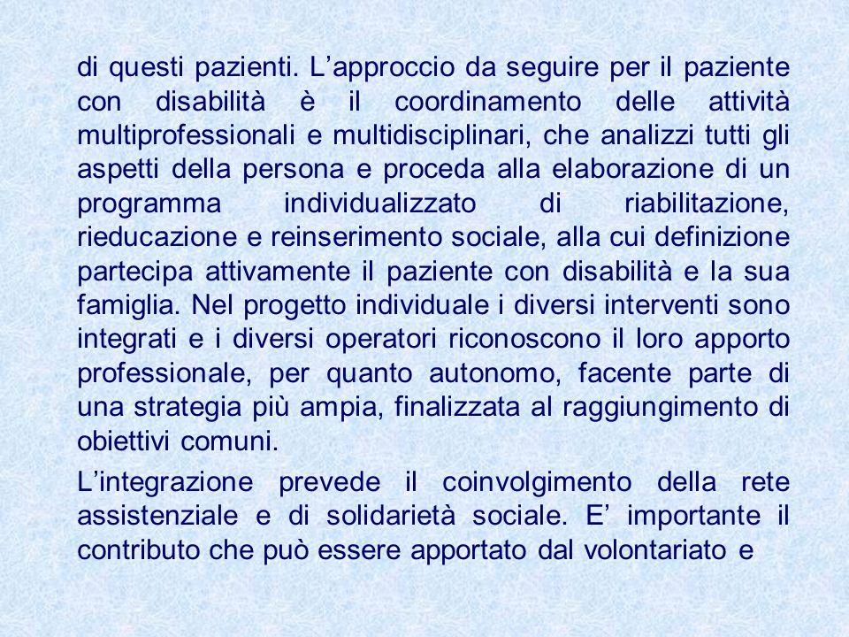 di questi pazienti. Lapproccio da seguire per il paziente con disabilità è il coordinamento delle attività multiprofessionali e multidisciplinari, che
