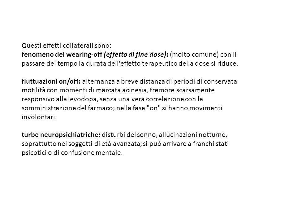 Questi effetti collaterali sono: fenomeno del wearing-off (effetto di fine dose): (molto comune) con il passare del tempo la durata dell'effetto terap