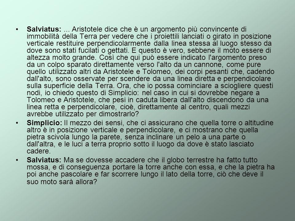 Salviatus:... Aristotele dice che è un argomento più convincente di immobilità della Terra per vedere che i proiettili lanciati o girato in posizione