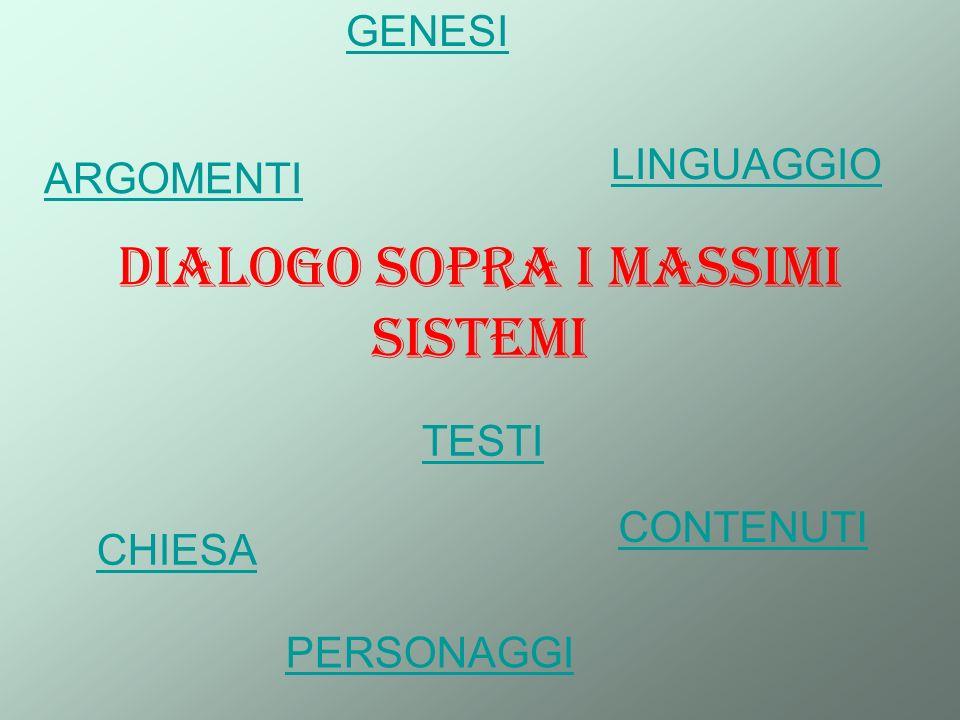 Dialogo sopra i massimi sistemi GENESI CHIESA CONTENUTI TESTI PERSONAGGI LINGUAGGIO ARGOMENTI