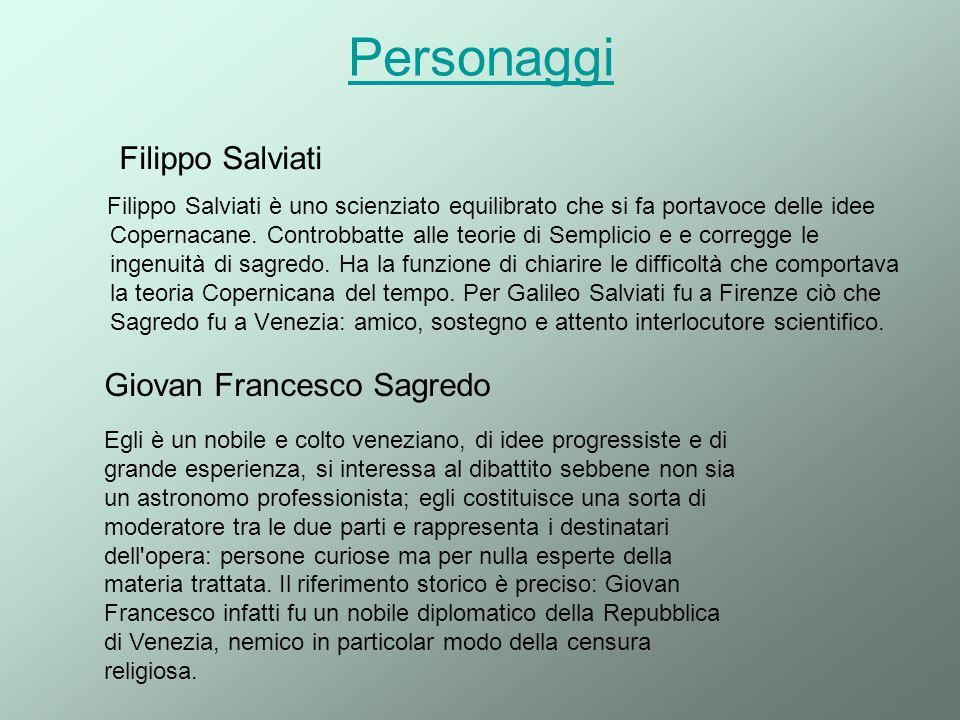 Personaggi Filippo Salviati è uno scienziato equilibrato che si fa portavoce delle idee Copernacane. Controbbatte alle teorie di Semplicio e e corregg