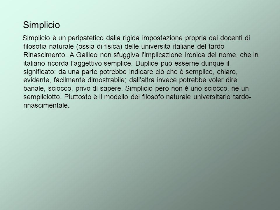 Simplicio Simplicio è un peripatetico dalla rigida impostazione propria dei docenti di filosofia naturale (ossia di fisica) delle università italiane